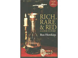 Rich, Rare & Red: A Guide to Port by Ben Howkins