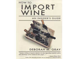 How To Import Wine An Insiders Guide by Deborah M. Gray