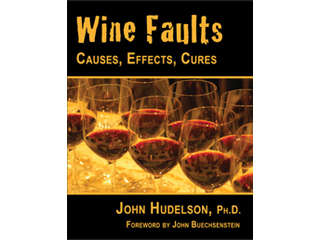 Wine Faults, Causes, Effects, Cures by John Hudelson, Ph.D.